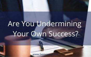 Are you underminding your own success